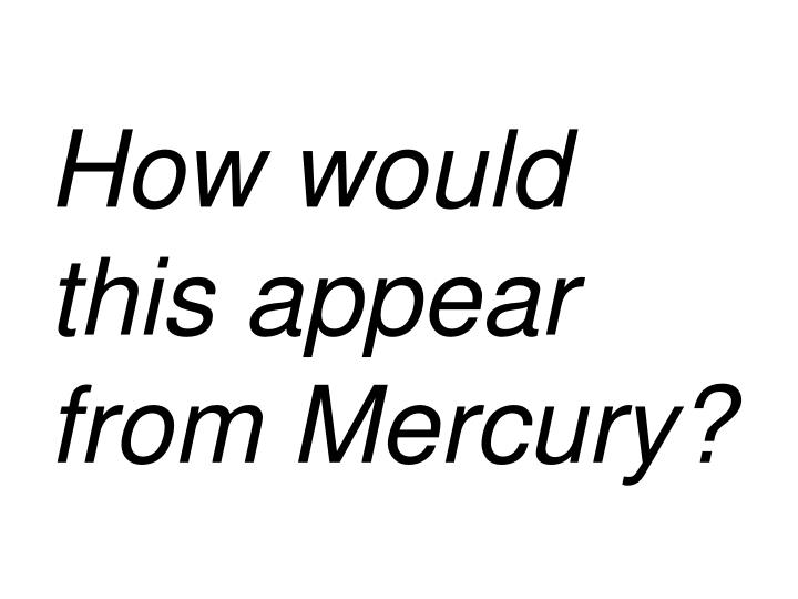 How would this appear from Mercury?