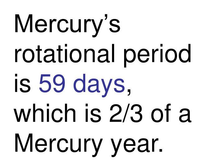 Mercury's rotational period is