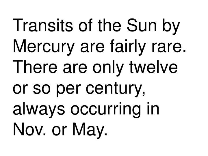 Transits of the Sun by Mercury are fairly rare.  There are only twelve