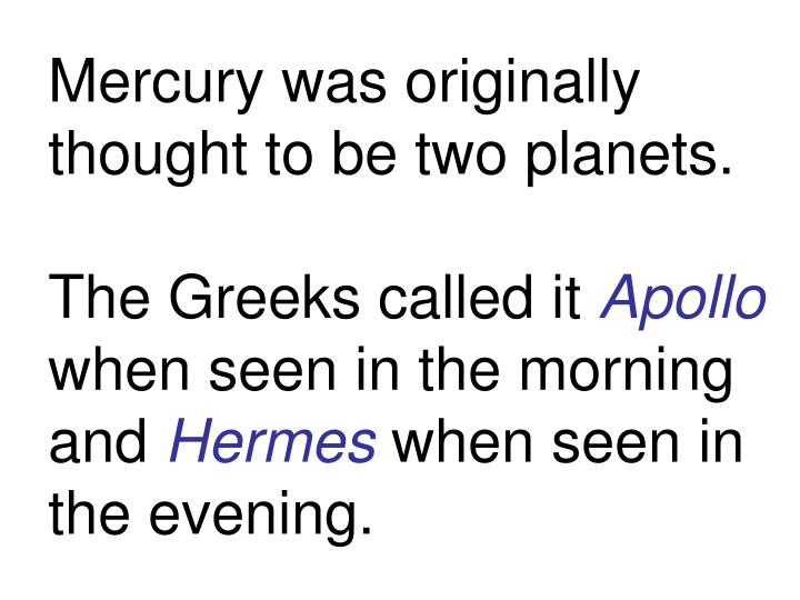 Mercury was originally thought to be two planets.