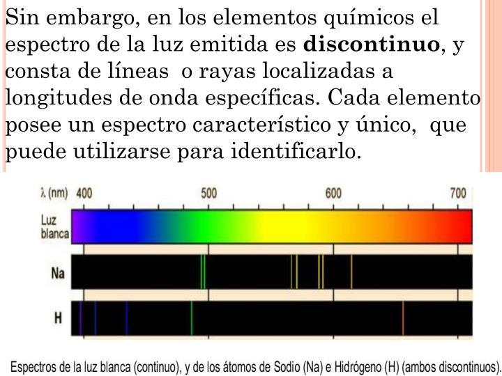 Sin embargo, en los elementos químicos el espectro de la luz emitida es