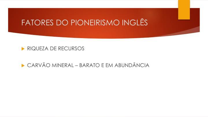 FATORES DO PIONEIRISMO INGLÊS