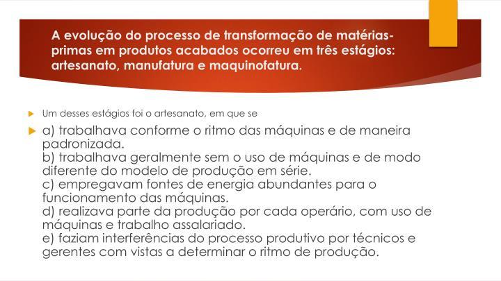 A evolução do processo de transformação de matérias-primas em produtos acabados ocorreu em três estágios: artesanato, manufatura e