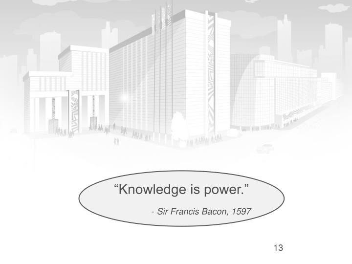 """Knowledge is power."""