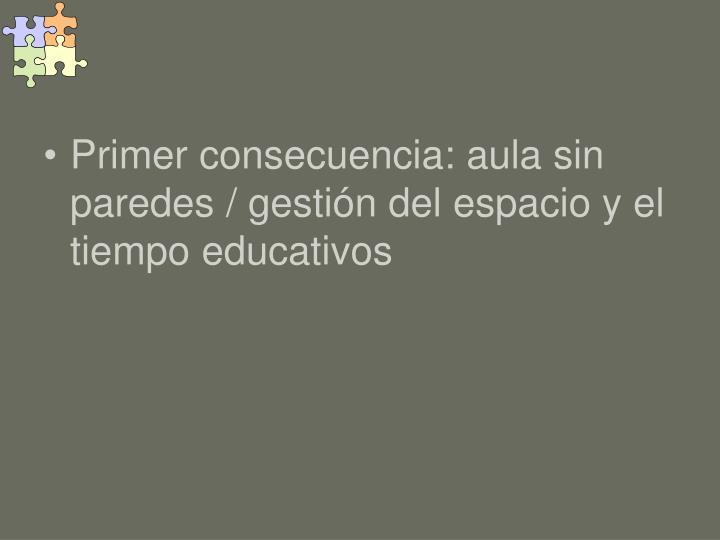 Primer consecuencia: aula sin paredes / gestión del espacio y el tiempo educativos