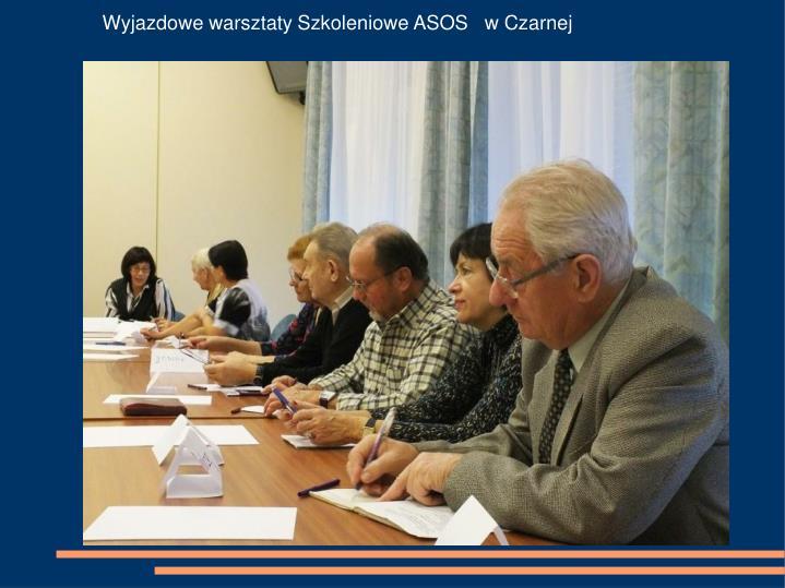 Wyjazdowe warsztaty Szkoleniowe ASOS   w Czarnej