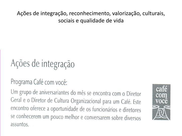 Ações de integração, reconhecimento, valorização, culturais, sociais e qualidade de vida