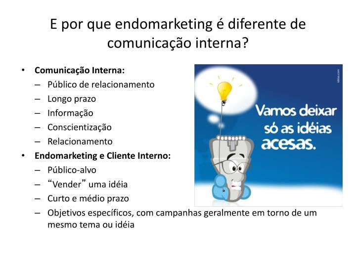 E por que endomarketing é diferente de comunicação interna?