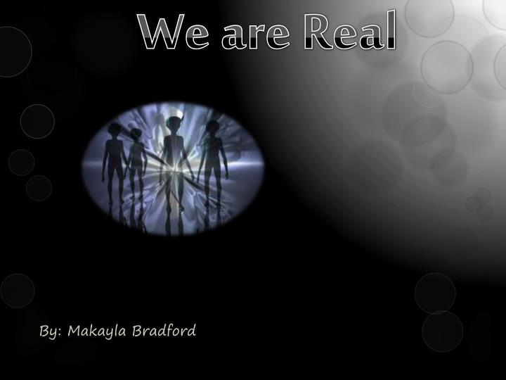 We are real
