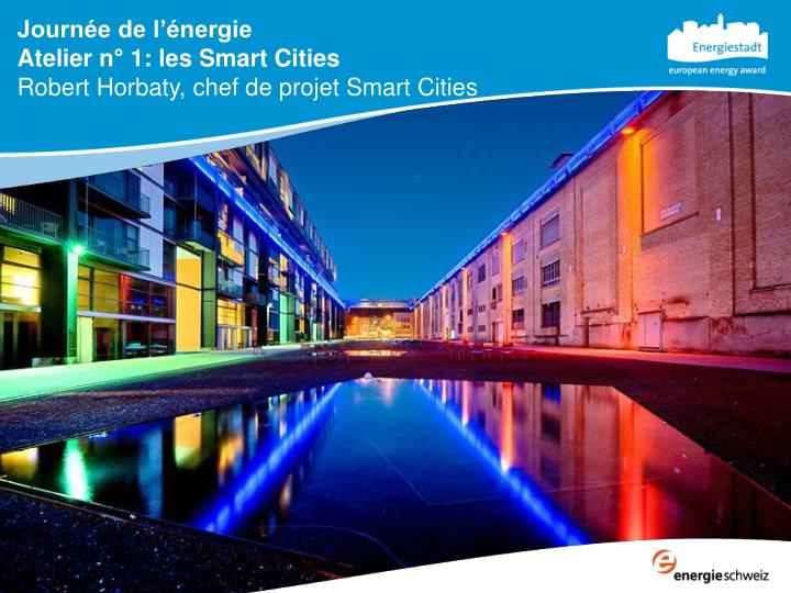 Journ e de l nergie atelier n 1 les smart cities robert horbaty chef de projet smart cities