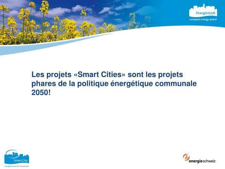 Les projets «Smart Cities» sont les projets phares de la politique énergétique communale 2050!