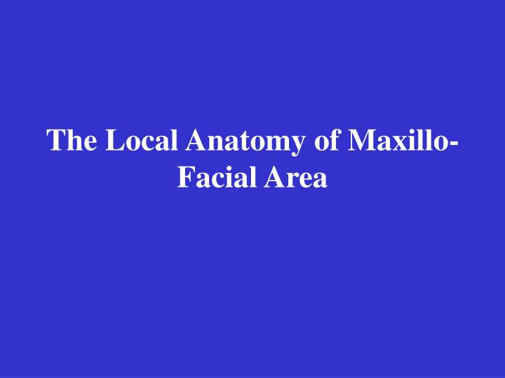 The Local Anatomy of Maxillo-Facial Area