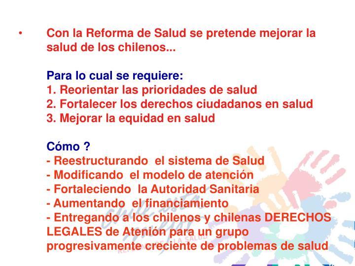 Con la Reforma de Salud se pretende mejorar la salud de los chilenos...