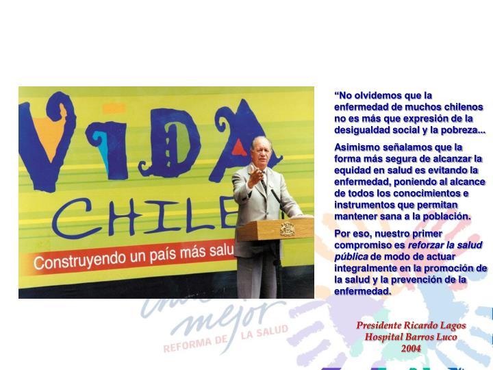 """""""No olvidemos que la enfermedad de muchos chilenos no es más que expresión de la desigualdad social y la pobreza..."""
