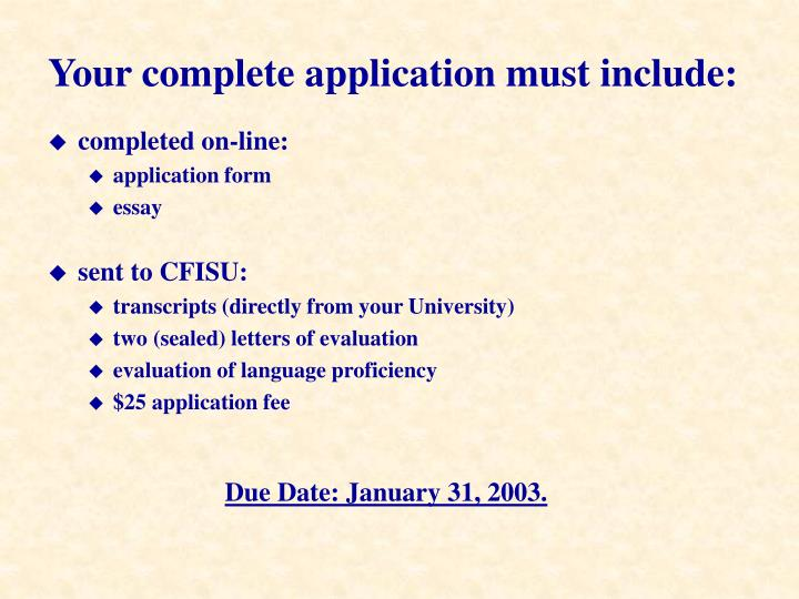 Your complete application must include: