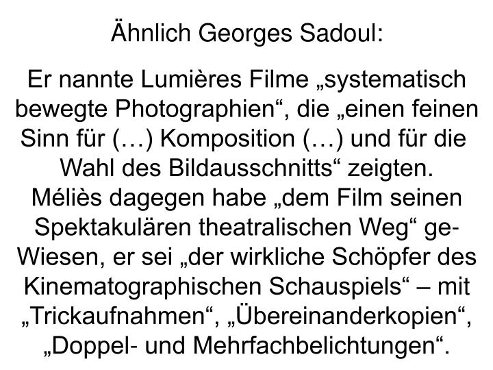 Ähnlich Georges Sadoul:
