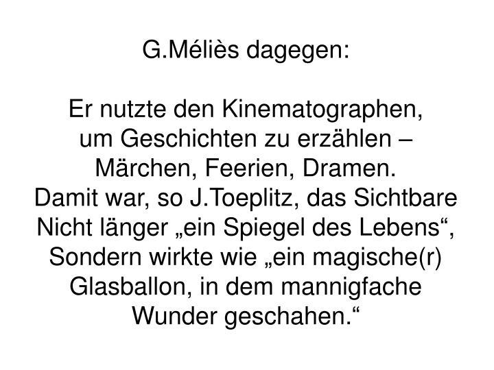 G.Méliès dagegen: