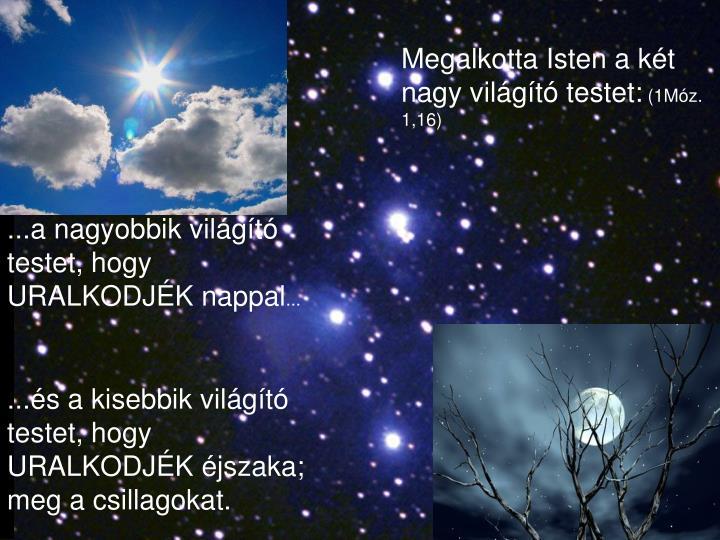 Megalkotta Isten a két nagy világító testet: