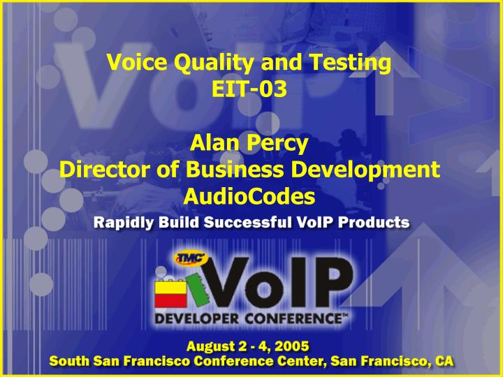 voice quality and testing eit 03 alan percy director of business development audiocodes