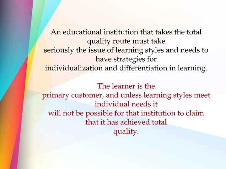 An educational institution that takes the total quality route must take