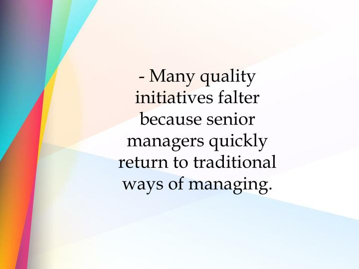 - Many quality initiatives falter because senior