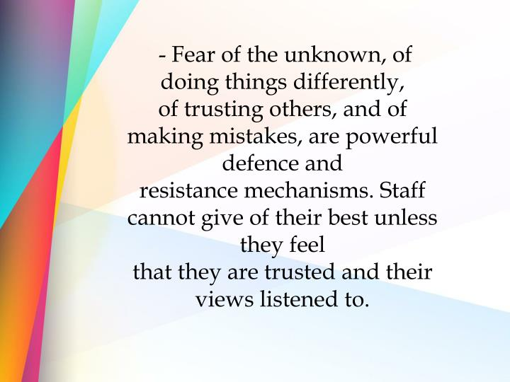 - Fear of the unknown, of doing things differently,
