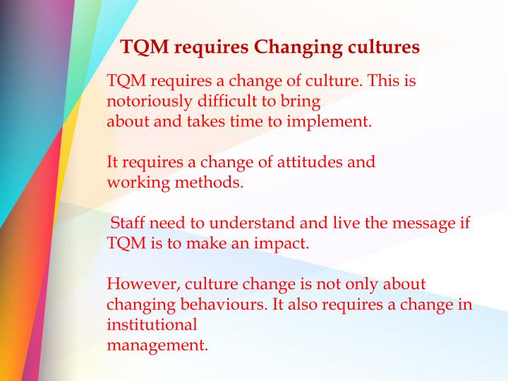 TQM requires Changing cultures