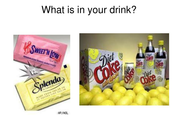 What is in your drink?