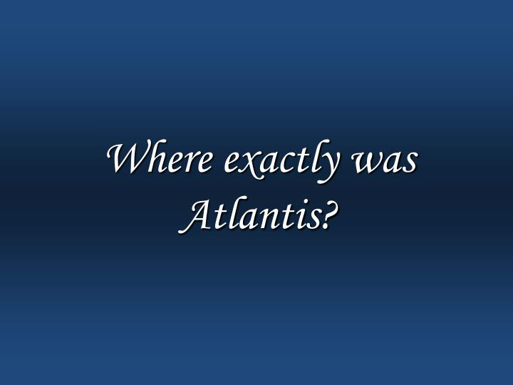 Where exactly was Atlantis?