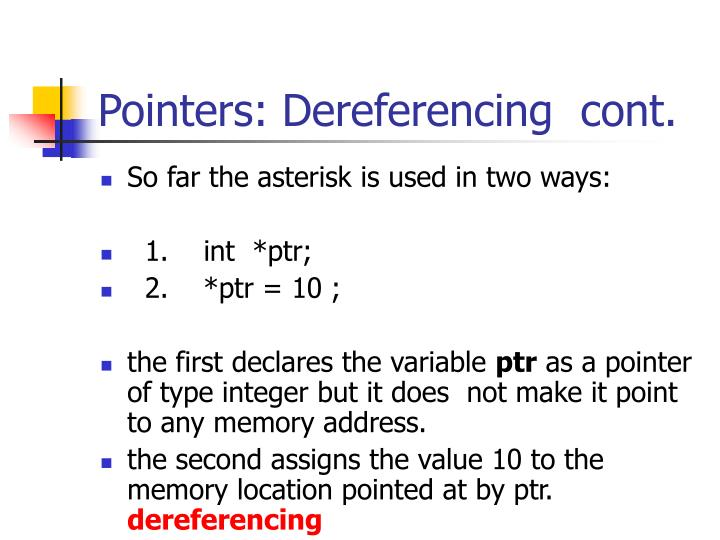 Pointers: Dereferencing  cont.