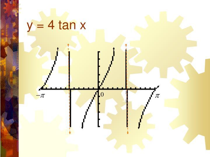 y = 4 tan x