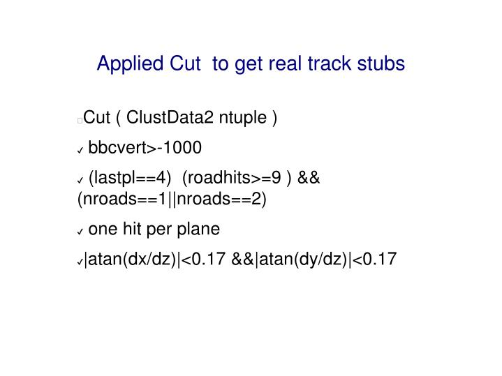Applied cut to get real track stubs