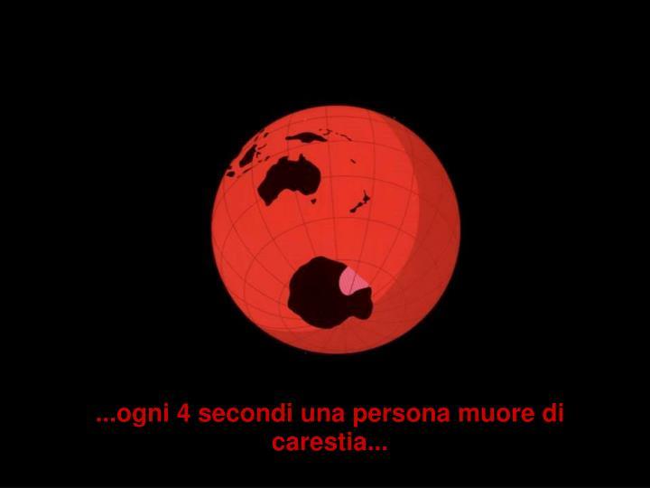 ...ogni 4 secondi una persona muore di carestia...