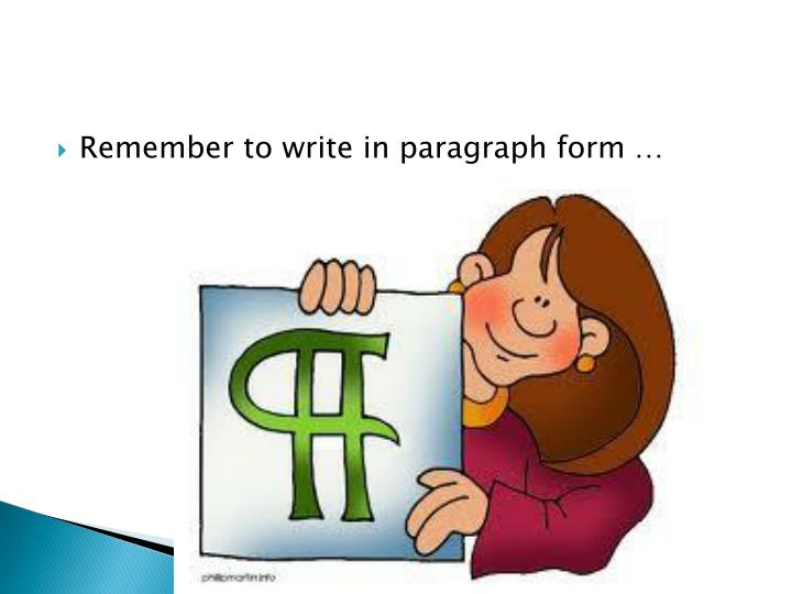 Remember to write in paragraph form …