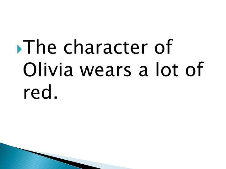 The character of Olivia wears a lot of red.