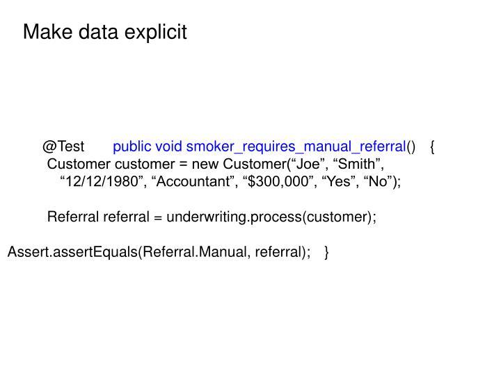 Make data explicit