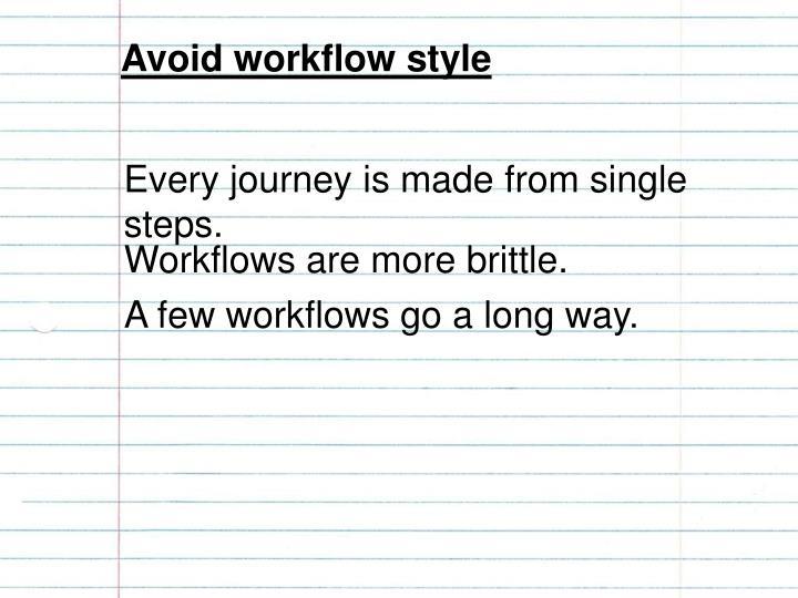 Avoid workflow style