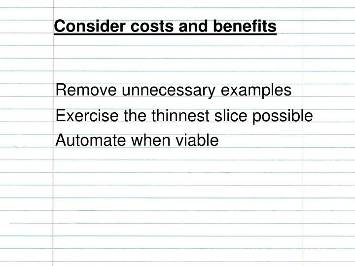 Consider costs and benefits
