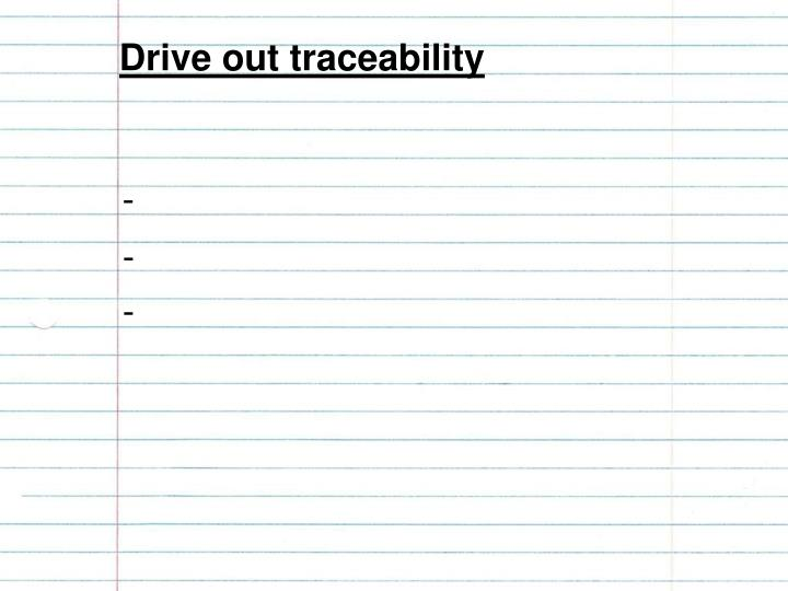 Drive out traceability