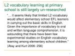 l2 vocabulary learning at primary school is still largely un researched