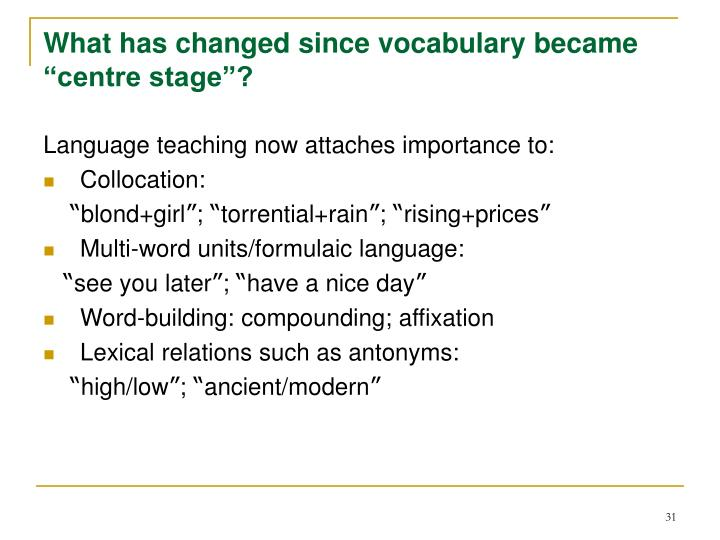 "What has changed since vocabulary became ""centre stage""?"