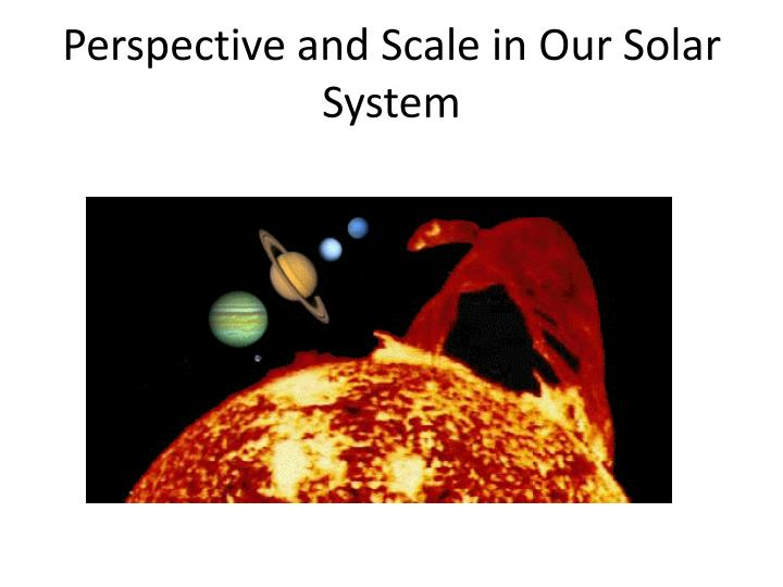 Perspective and Scale in Our Solar System