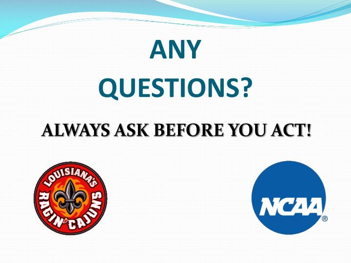 ALWAYS ASK BEFORE YOU ACT!