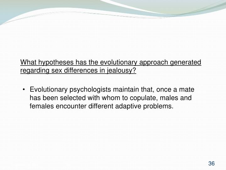 What hypotheses has the evolutionary approach generated regarding sex differences in jealousy?