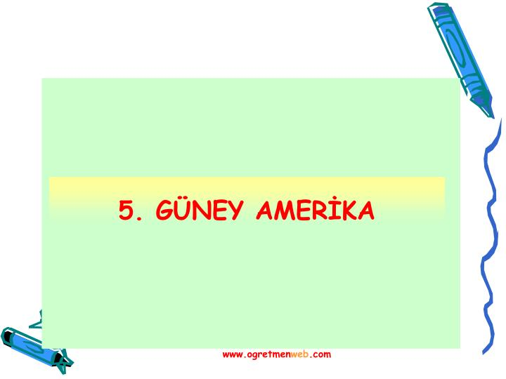 5. GÜNEY AMERİKA