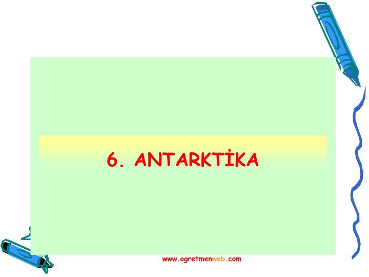 6. ANTARKTİKA