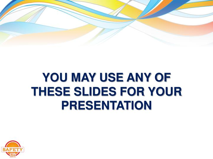You may use any of these slides for your presentation
