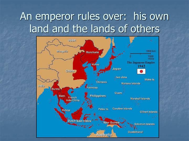 An emperor rules over:  his own land and the lands of others
