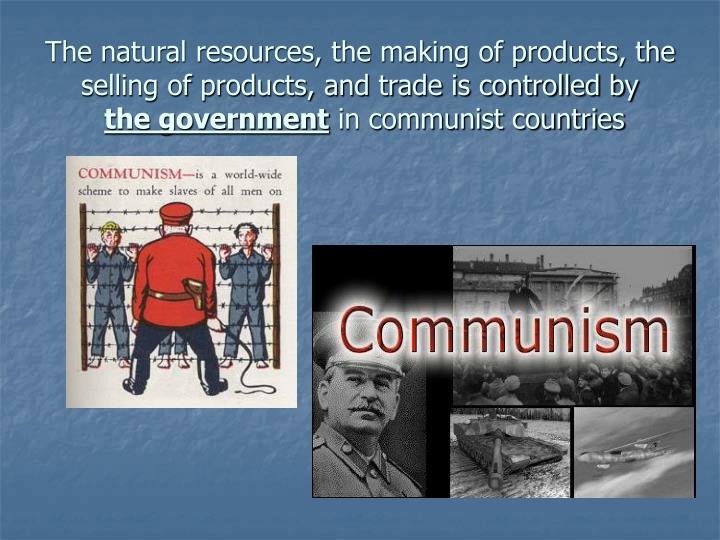 The natural resources, the making of products, the selling of products, and trade is controlled by