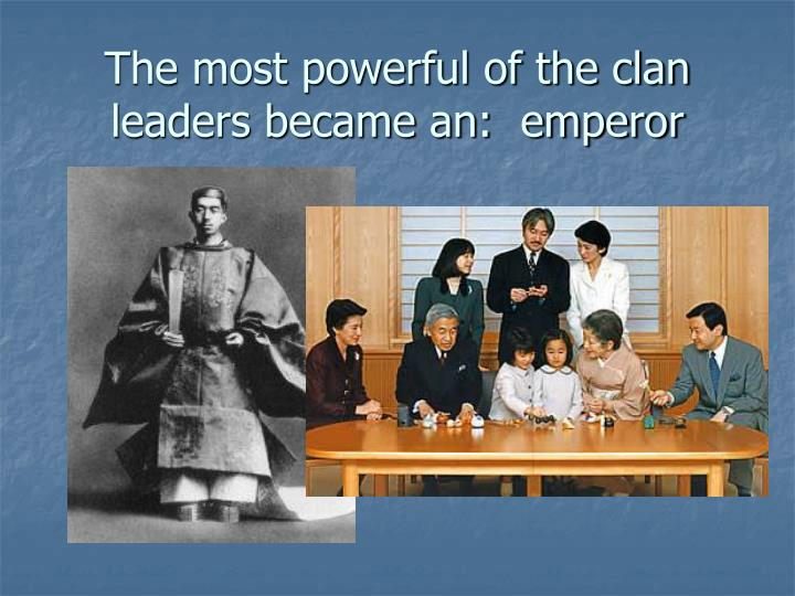 The most powerful of the clan leaders became an:  emperor